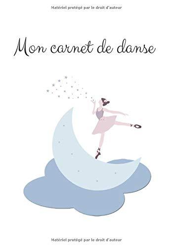 Mon carnet de danse: Carnet de danse à compléter par une jeune danseuse ou ballerine   7x10 pouces, 30 pages   Cadeau pour une danseuse ou une ballerine