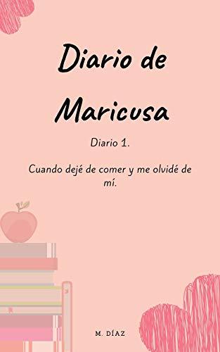 Diario de Maricusa.: Diario 1. Cuando dejé de comer y me olvidé...