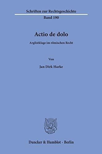 Actio de dolo.: Arglistklage im römischen Recht. (Schriften zur Rechtsgeschichte)