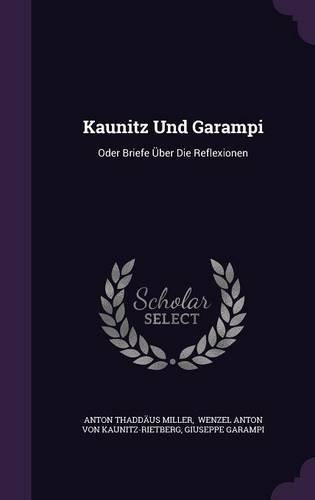 Kaunitz Und Garampi: Oder Briefe Uber Die Reflexionen