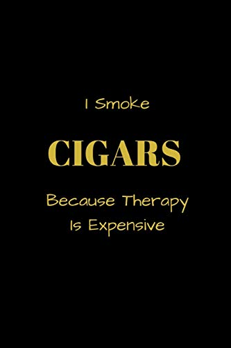 I Smoke CIGARS Because Therapy Is Expensive: Funny blank lined notebook, with date line, for any and all cigar aficionados and fans