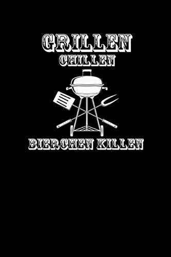 GRILLEN CHILLEN BIERCHEN KILLEN: für Grillmeister Notizbuch Barbecue Notebook Grill BBQ Journal 6x9 kariert