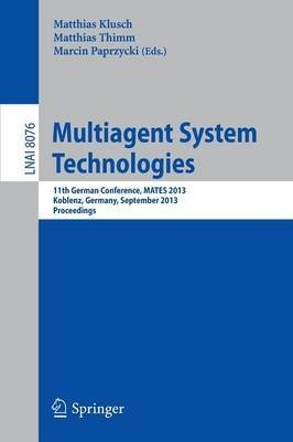 [(Multiagent System Technologies : 11th German Conference, MATES 2013, Koblenz, Germany, September 16-20, 2013 Proceedings)] [Edited by Matthias Klusch ] published on (August, 2013)