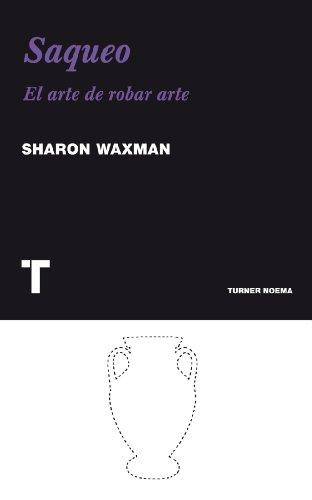 Saqueo. El arte de robar arte (Noema nº 90) eBook: Waxman, Sharon, Vitier, José Adrián: Amazon.es: Tienda Kindle