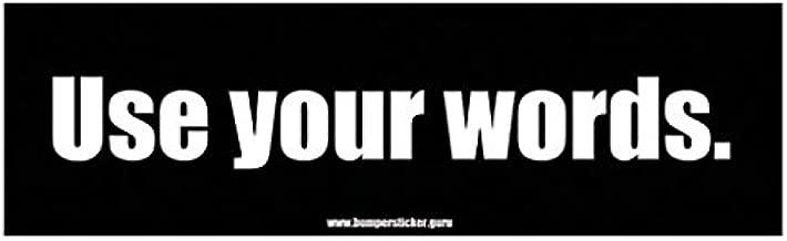 Bumper Sticker Guru 1011 - Use your words. - Removable Bumper sticker 10 x 3 inches.
