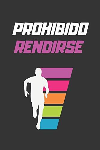 PROHIBIDO RENDIRSE: LLEVA UN REGISTRO DE TUS ENTRENAMIENTOS: FECHA, DISTANCIA, TIEMPO, RITMO, DESNIVEL Y MÁS | ANOTA EN ESTE DIARIO TODOS LOS DETALLES ... Y ORIGINAL PARA LOS AMANTES DEL RUNNING.