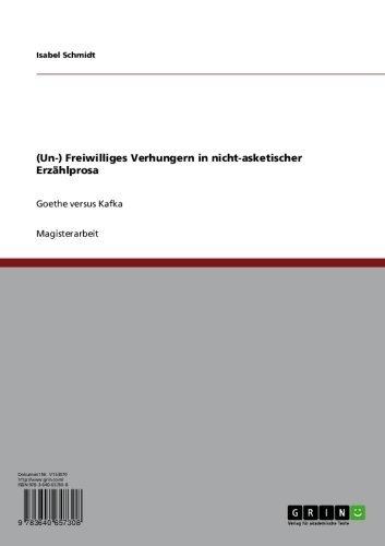 (Un-) Freiwilliges Verhungern in nicht-asketischer Erzählprosa: Goethe versus Kafka