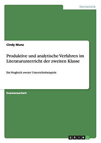 Produktive und analytische Verfahren im Literaturunterricht der zweiten Klasse: Ein Vergleich zweier Unterrichtsbeispiele