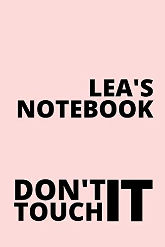 Lea\'s Notebook Don\'t Touch It: Personalised Journal Notebook for Girls Named Lea. (Custom Name Journal, Blank Journal, Personalised Notebook, Write in ... Journal of Size 6x9 110 Pages (Lea Notebook)