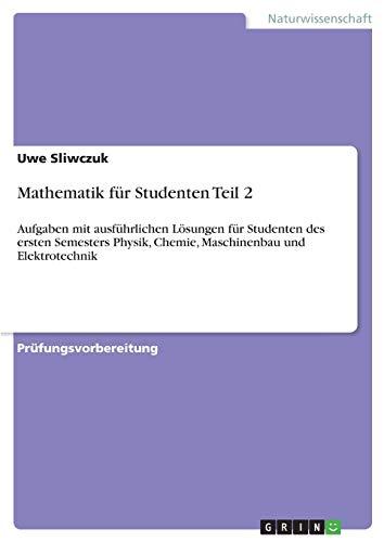 Mathematik für Studenten Teil 2: Aufgaben mit ausführlichen Lösungen für Studenten des ersten Semesters Physik, Chemie, Maschinenbau und Elektrotechnik