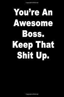 You're An Awesome Boss.  Keep That Shit Up.: Blank Lined Journal Notebook