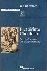 Il labirinto clientelare. La crisi di sistema dell economia italiana
