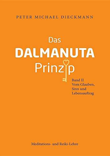 Das Dalmanuta Prinzip: Band II - Vom Glauben, Sinn und Lebensauftrag