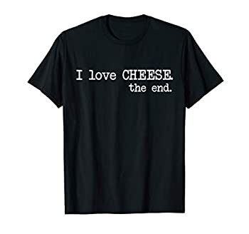 I Love Cheese The End - Funny T-Shirt