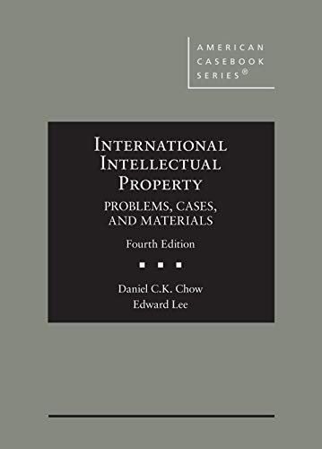 Compare Textbook Prices for International Intellectual Property, Problems, Cases, and Materials American Casebook Series 4 Edition ISBN 9781684678426 by Chow, Daniel,Lee, Edward