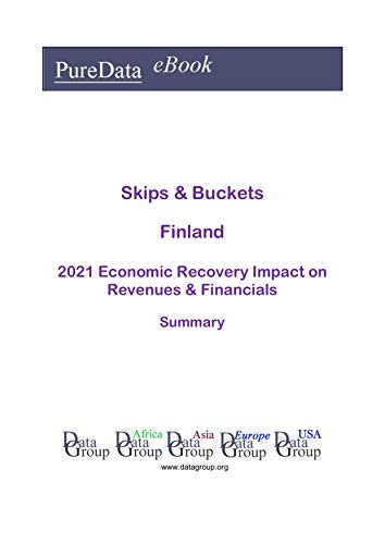 Skips & Buckets Finland Summary: 2021 Economic Recovery Impact on Revenues & Financials (English Edition)