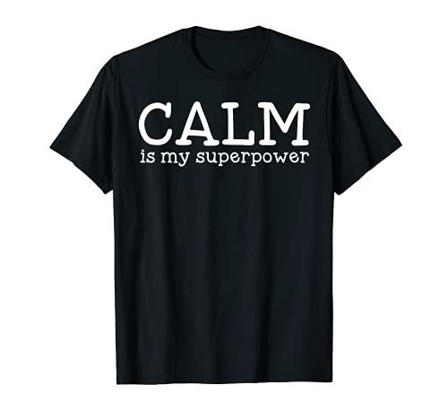 La calma es mi superpotencia Camiseta