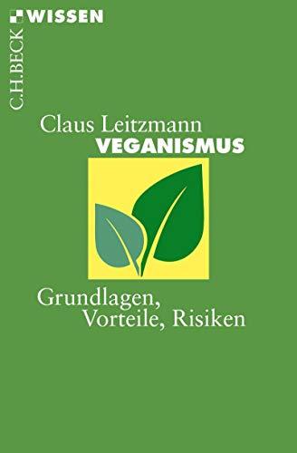 Veganismus: Grundlagen, Vorteile, Risiken (Beck'sche Reihe 2885)