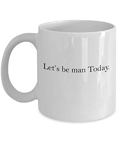 Tazas de café Let & rsquo; s Be Man Today Regalos para el día de la madre Tazas novedosas y divertidas Presente 11 oz