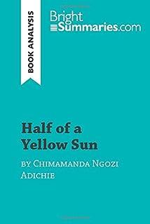 Half of a Yellow Sun by Chimamanda Ngozi Adichie (Book Analysis): Detailed Summary, Analysis and Reading Guide (BrightSumm...