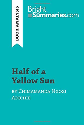Half of a Yellow Sun by Chimamanda Ngozi Adichie (Book Analysis): Detailed Summary, Analysis and Reading Guide (BrightSummaries.com)