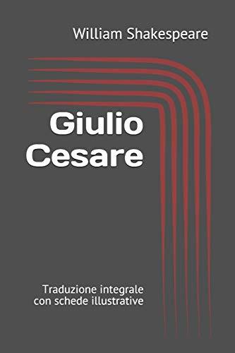 Giulio Cesare: Traduzione integrale con schede illustrative