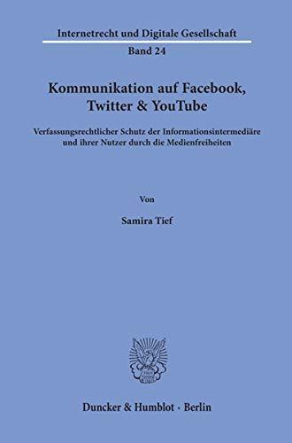 Kommunikation auf Facebook, Twitter & YouTube.: Verfassungsrechtlicher Schutz der Informationsintermediäre und ihrer Nutzer durch die Medienfreiheiten. (Internetrecht und Digitale Gesellschaft)