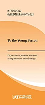 To the Young Person: Do you have a problem with food, eating behaviors, or body image? by [Overeaters Anonymous]