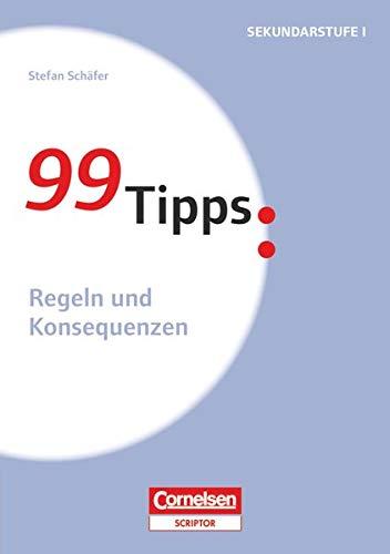 99 Tipps - Praxis-Ratgeber Schule für die Sekundarstufe I und II: Regeln und Konsequenzen - Buch