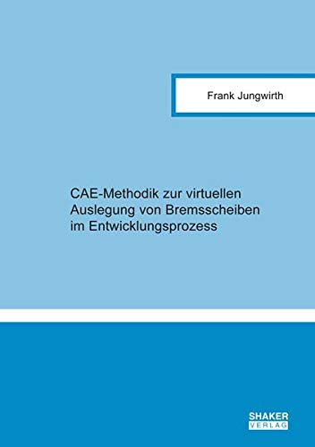 CAE-Methodik zur virtuellen Auslegung von Bremsscheiben im Entwicklungsprozess (Berichte aus der Fahrzeugtechnik)