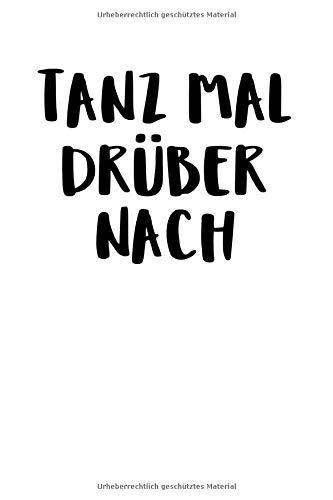 Tanz Mal Drüber Nach: Notizbuch Journal Tagebuch 100 linierte Seiten | 6x9 Zoll (ca. DIN A5)