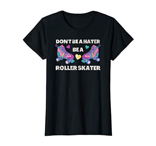 Damen Don't be a Hater be a Roller Skater   Rollschuh-Fahrerin T-Shirt