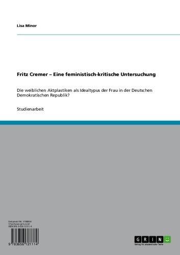 Fritz Cremer – Eine feministisch-kritische Untersuchung: Die weiblichen Aktplastiken als Idealtypus der Frau in der Deutschen Demokratischen Republik?