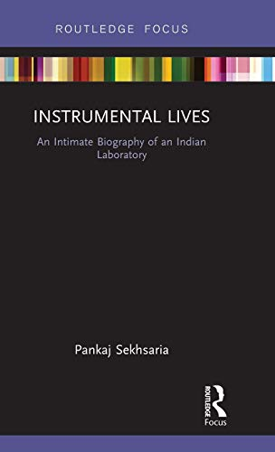 Instrumental Lives: An Intimate Biography of an Indian Laboratory (Routledge Focus on Modern Subjects) by Pankaj Sekhsaria