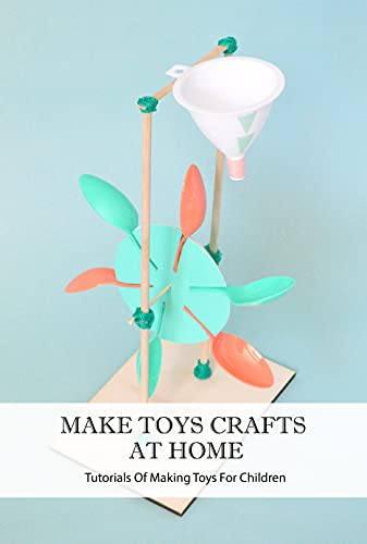 Make Toys Crafts At Home: Tutorials Of Making Toys For Children : Toys Crafts For Your Children (English Edition)
