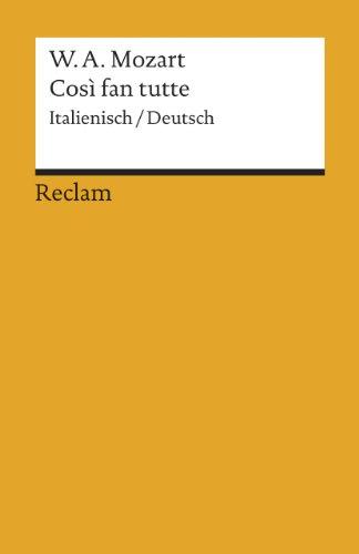 Cosi fan tutte: Textbuch. Italienisch/Deutsch: Oder Die Schule der Liebenden. KV 588. Komödie in zwei Akten. Textbuch Italienisch / Deutsch (Reclams Universal-Bibliothek)