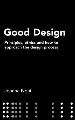 Good Design: Principles, ethics and how to approach the design process (English Edition)