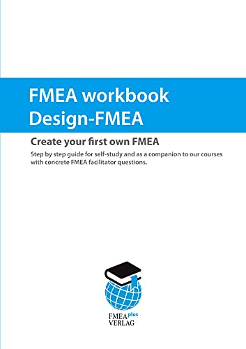 FMEA workbook Design-FMEA: Create your first own FMEA. Step by step guide for self-study and as a companion to our courses with concrete FMEA facilitator questions (English Edition)