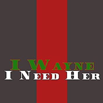 I Need Her