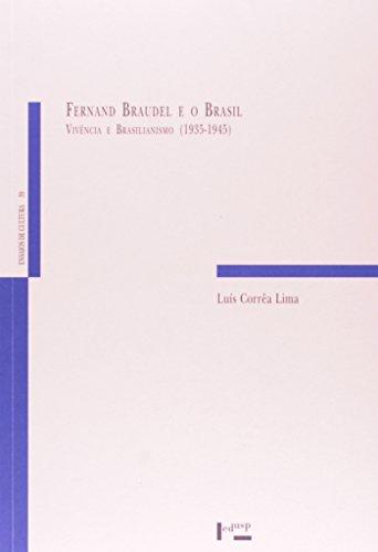 Fernand Braudel e o Brasil. Vivência e Brasilianismo. 1935-1945