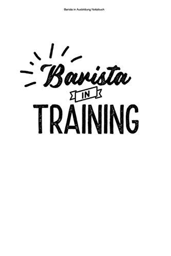 Barista in Ausbildung Notizbuch: 100 Seiten | Kariert | Koffein Espresso Barista Baristas Kurs Kaffee Training Lustig Cafe Beruf