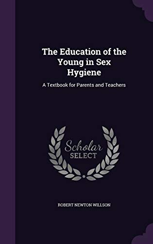 The Education of the Young in Sex Hygiene: A Textbook for Parents and Teachers
