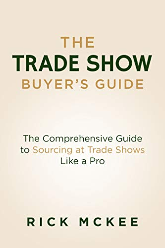 The Trade Show Buyer's Guide: The Comprehensive Guide to Sourcing at Trade Shows Like a Pro (English Edition)