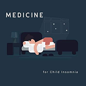 Medicine for Child Insomnia - Collection of Soothing Melodies for the Youngest Thanks to Which They Will Fall Asleep Quickly and Deeply