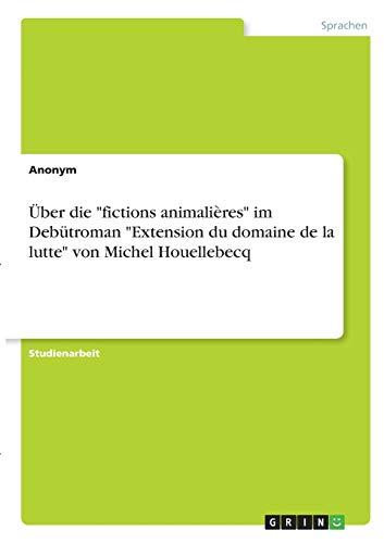 Über die fictions animalières im Debütroman Extension du domaine de la lutte von Michel Houellebecq