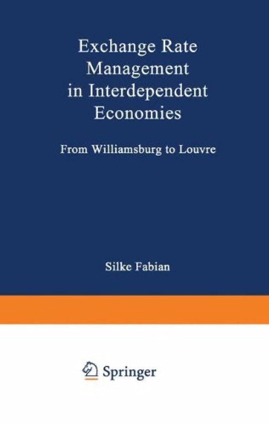 翻訳北驚かすExchange Rate Management in Interdependent Economies: From Williamsburg to Louvre (Handeln und Entscheiden in komplexen oekonomischen Situationen)