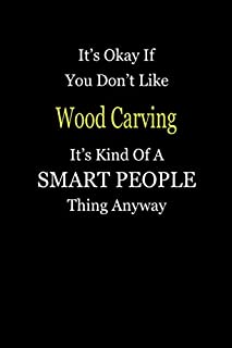 It's Okay If You Don't Like Wood Carving It's Kind Of A Smart People Thing Anyway: Personal Medical Health Log Journal, Record Medical History, Monitor Daily Medications and all Health Activities
