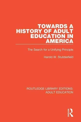 Compare Textbook Prices for Towards a History of Adult Education in America: The Search for a Unifying Principle Routledge Library Editions: Adult Education 1 Edition ISBN 9781138360150 by Stubblefield, Harold W.