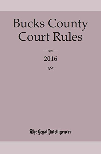 Compare Textbook Prices for Bucks County Court Rules 2016  ISBN 9781628811940 by The Legal Intelligencer