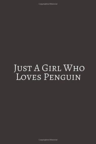 Just A Girl Who loves Penguin: Gifts For Penguin Lovers. Lined Journal Notebook To Write in.